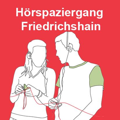 Hörspaziergang Friedrichshain. Von Bauernkaten und Arbeiterpalästen, von Hinterhöfen und Wohnprojekten